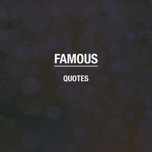 famous quotes view all famous quotes