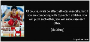 athletes mentally, but if you are competing with top-notch athletes ...