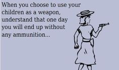 ... as weapons!! smh .... So tell me....how is that working out for you