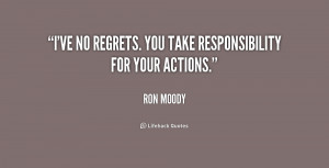 ve no regrets. You take responsibility for your actions.""