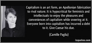 Capitalism is an art form, an Apollonian fabrication to rival nature ...
