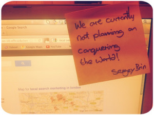 We are currently not planning on conquering the world! – Sergey Brin ...