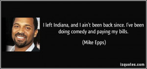 ... back since. I've been doing comedy and paying my bills. - Mike Epps