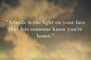 smile is the light on your face that let's someone know you're ...
