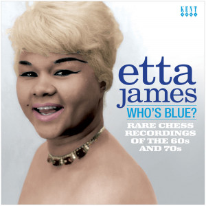 Who's Blue? Rare Chess Recordings Of The 60s And 70s Etta James