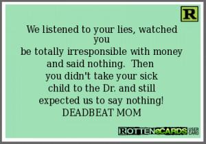 ... Deadbeat Mom Quotes , Deadbeat Moms , Deadbeat Mom Meme , Bad Mom
