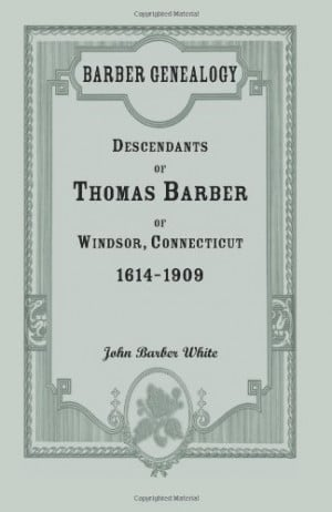 Barber Genealogy: Descendants of Thomas Barber of Windsor, Connecticut ...