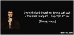 Sound the loud timbrel o'er Egypt's dark sea! Jehovah has triumphed ...