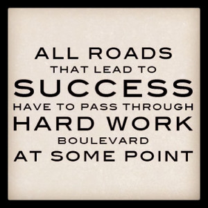 All Roads that lead to SUCCESS have to pass through HARD WORK at some ...