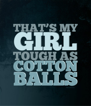 "... quote that made you laugh.""That's my girl. Tough as cotton balls"
