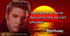 Elvis Presley Quote: Truth is like the sun
