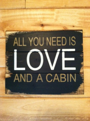 All you need is LOVE and a cabin 13