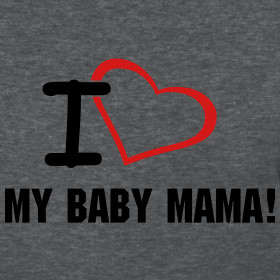 Design ~ i love my baby mama!!