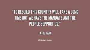 To rebuild this country will take a long time but we have the mandate ...