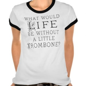 Funny Trombone Music Quote T Shirt