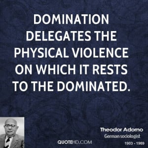 Domination delegates the physical violence on which it rests to the ...