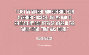 lost my mother, who suffered from Alzheimer's disease, and we had to ...