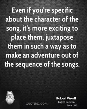 ... juxtapose them in such a way as to make an adventure out of the