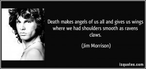 ... us wings where we had shoulders smooth as ravens claws. - Jim Morrison