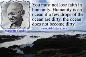 ... the ocean are dirty, the ocean does not become dirty. Mahatma Gandhi