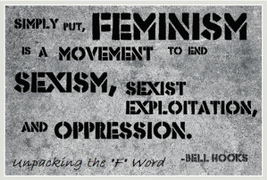 ... end sexism, sexist exploitation and oppression. - bell hooks #quotes