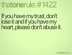 ... trust, don't lose it and if you have my heart, please don't abuse it