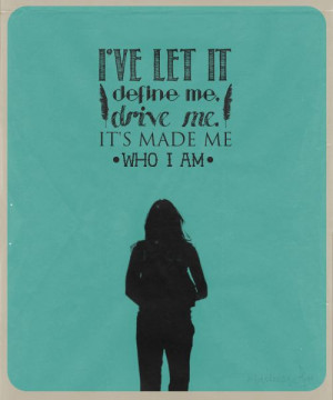 ve let it define me, drive me. It's made me who I am. —Kate ...