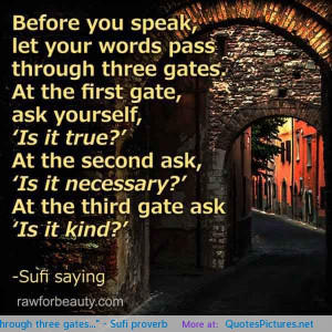 Before you speak, let your words pass through three gates ...