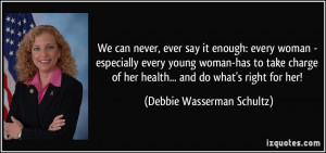 ... charge of her health... and do what's right for her! - Debbie