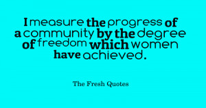 measure the progress of a community by the degree of freedom which ...