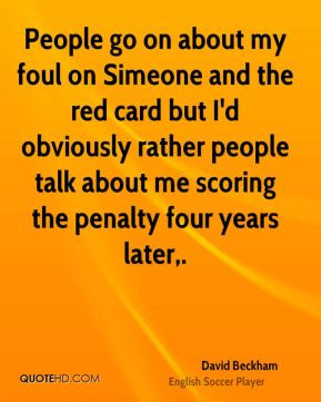 David Beckham - People go on about my foul on Simeone and the red card ...