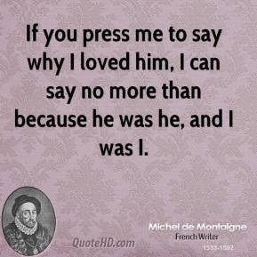 michel-de-montaigne-love-quotes-if-you-press-me-to-say-why-i-loved.jpg