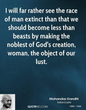 will far rather see the race of man extinct than that we should ...
