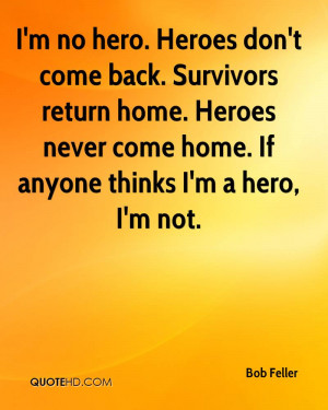 bob-feller-athlete-quote-im-no-hero-heroes-dont-come-back-survivors ...