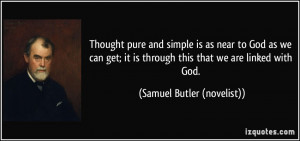 Thought pure and simple is as near to God as we can get; it is through ...