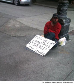 Hilarious signs made by homeless man. To ugly to prostitute. I like ...