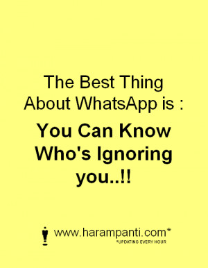 The Best Thing About WhatsApp is : You Can Know Who's Ignoring you..!!