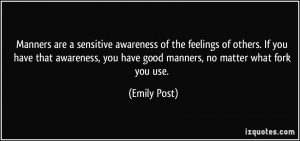 ... , you have good manners, no matter what fork you use. - Emily Post