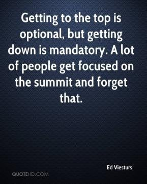 Ed Viesturs - Getting to the top is optional, but getting down is ...