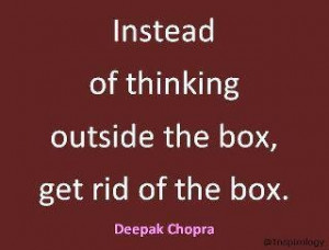 Instead of thinking outside the box, get rid of the box.