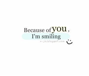 Go Back > Gallery For > I Smile Because Of You Quotes