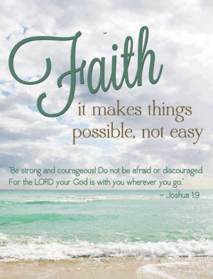 Faith is make things possible, not easy. Be strong ajd courageous! Do ...