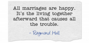 23 all marriages are happy it s the living together afterward that ...
