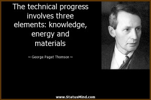 The technical progress involves three elements knowledge energy and