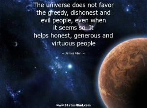 The universe does not favor the greedy, dishonest and evil people ...