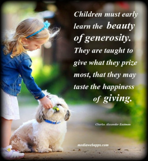 Children must early learn the the beauty of generosity. They are ...