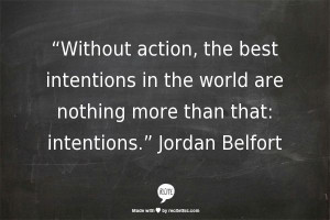 ... best intentions in the world are nothing more than that: intentions