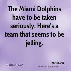 Al Michaels - The Miami Dolphins have to be taken seriously. Here's a ...