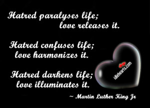 hatred paralyses life love releases it hatred confuses life love ...