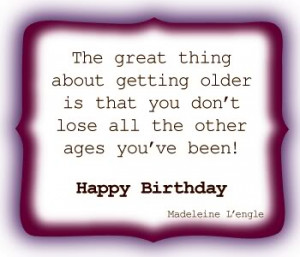 Birthday Quote ~ The Great thing about Getting older